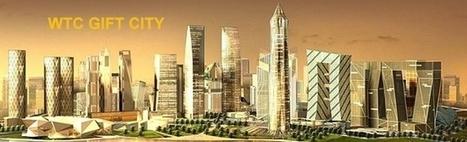 WTC Gujarat Gift City   WTC Gandhinagar   WTC Ahmedabad     CALL +91 9650511907   Real Estate   Scoop.it