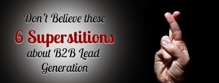 The Business Leads: Don't believe these 6 Superstitions about B2B Lead Generation | Leads Generation marketing, B2B,telemarketing | Scoop.it