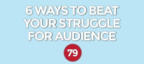 6 Ways to Beat Your Struggle for Audience | Content Marketing | Scoop.it