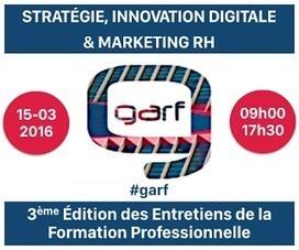 GARF : Compte-rendu de la 3ème édition des Entretiens de la Formation Professionnelle #GARF | Management collaboratif | Scoop.it