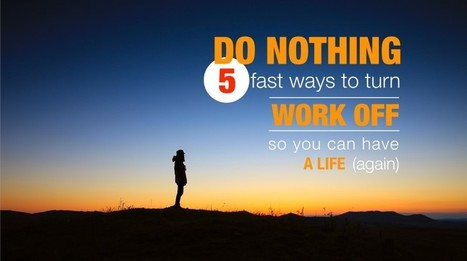 The art of doing nothing - five fast ways to turn work off and turn life on | Surviving Leadership Chaos | Scoop.it