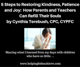 Helping Kids and Families Achieve with Cynthia Terebush, CPC, CYPFC: 5 Steps to Restoring Kindness, Patience and Joy: How Parents and Teachers Can Refill Their Souls | Best Practice in Early Childhood Education | Scoop.it