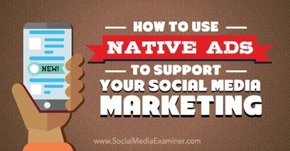 How to Use Native Ads to Support Your Social Media Marketing | Social | Scoop.it