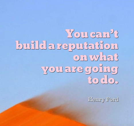 You can't build a reputation on what you are going to do. Henry Ford | Quotes | Scoop.it