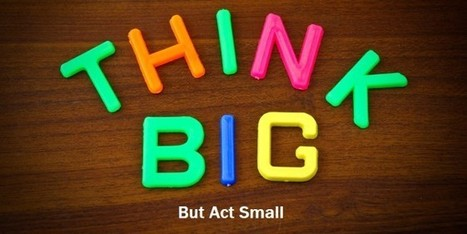 The Power of Thinking Big, But Starting Small | Opportunités compétitivité - Opportunities competitivity | Scoop.it