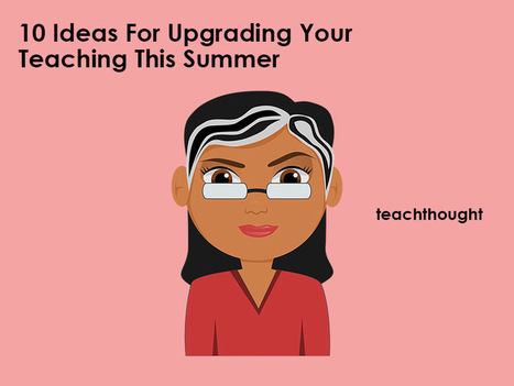 10 Ideas For Upgrading Your Teaching This Summer | Enseigner le français | Scoop.it