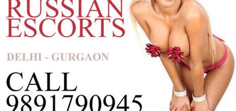 Russian Escorts in Delhi - 9891790945 Delhi Escorts   Independent Escorts in Delhi, 9811777337, Call Girls in Delhi, Delhi Callgirls   Scoop.it