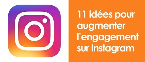 11 idées pour augmenter l'engagement sur Instagram | Marketing digital, réseaux sociaux, mobile et stratégie online | Scoop.it