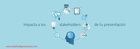 El Arte de Presentar: Stakeholders, Stakeholders, Stakeholders! | Estrategias de desarrollo de Habilidades Directivas  : | Scoop.it