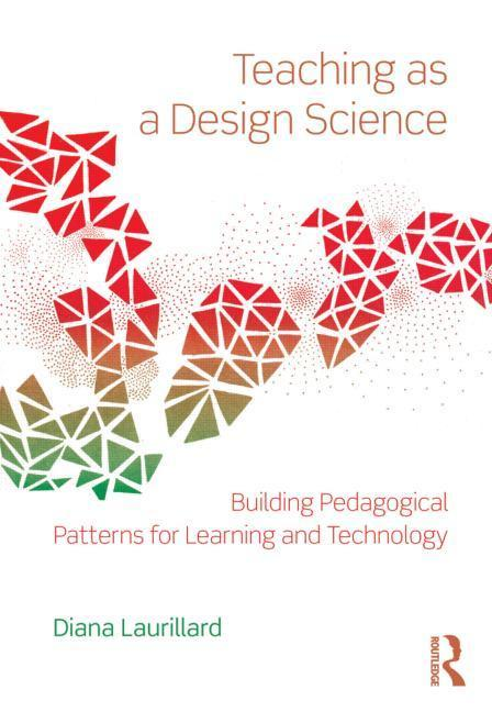 Diana Laurillard: Teaching as a Design Science: Building Pedagogical Patterns for Learning and Technology | eLearning | Scoop.it