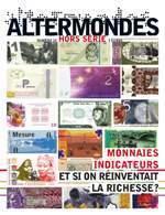 ALTERMONDES Hors-série N°14 : Monnaies, indicateurs : et si on réinventait la richesse ? | Nouvelles Notations, Evaluations, Mesures, Indicateurs, Monnaies | Scoop.it