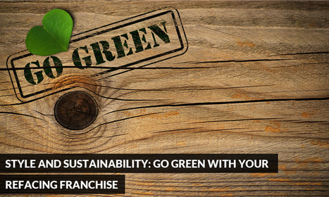 Style and Sustainability: Go Green with your Refacing Franchise | Kitchen Solvers Franchise | Home Improvement Franchise | Scoop.it