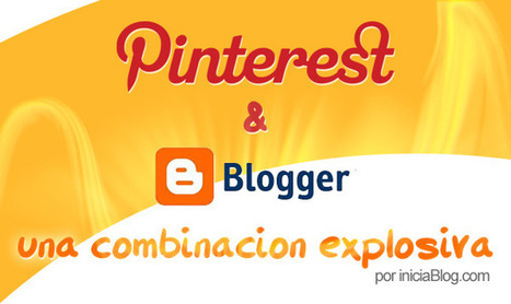 Pinterest y Blogger una combinación explosiva | Blogs | Scoop.it