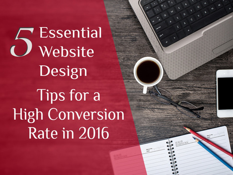 5 Essential Website Design Tips for a High Conversion Rate in 2016 | Web Design & Development | Scoop.it
