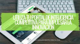 Utiliza tu portal de inteligencia competitiva para innovar. | E-Learning, Formación, Aprendizaje y Gestión del Conocimiento con TIC en pequeñas dosis. | Scoop.it