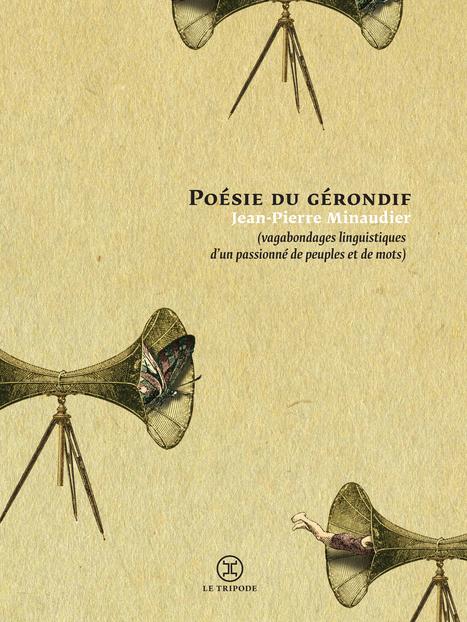 Un traité de curiosité pour l'altérité. Poésie du gérondif de Jean-Pierre Minaudier | Arobase - Le Système Ecriture | Scoop.it