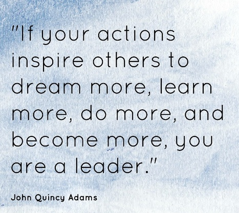 If your actions inspire others to dream more, learn more, and become more, you are a leader. | Picture Quotes and Proverbs | Scoop.it