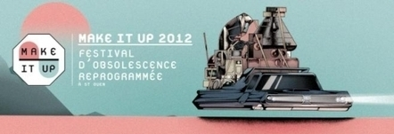Recyclage › Make It Up : à vous de déprogrammer l'obsolescence › GreenIT.fr | Je, tu, il... nous ! | Scoop.it