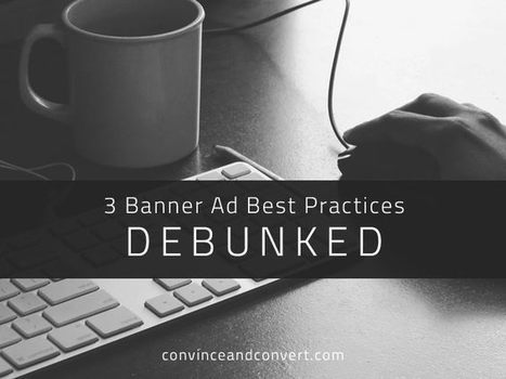 3 Banner Ad Best Practices Debunked | 21st Century Public Relations | Scoop.it