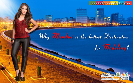 Why Mumbai is the Hottest Destination for Modeling   Agency Brand Provides Focus for New Business   Scoop.it