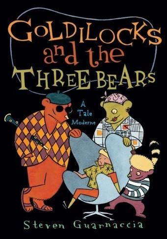 Goldilocks and the Three Bears A Tale Moderne - Steven GUARNACCIA | Nouveautés CDI | Scoop.it