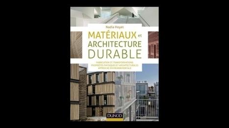Lecture : Matériaux et architecture durable de Nadia Hoyet (Dunod ... - Archicool | Francisco Muzard | Scoop.it