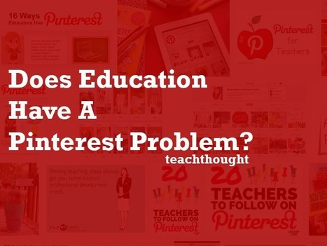 Does Education Have A Pinterest Problem? - | Pedagogy, Education, Technology | Scoop.it