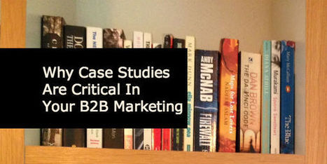Why Case Studies Are Critical To B2B Content Marketing & How To Write Them - Anders Pink | B2B Marketing | B2B Marketing | Scoop.it