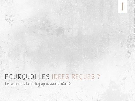 PHOTOGRAPHIE ET RÉALITÉ : BRISONS LES IDÉES REÇUES (I) | Liens photo pour le cerveau | Scoop.it