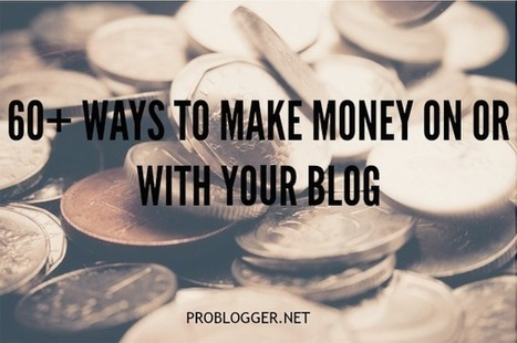The Full Blog Monetization Menu – 60+ Ways to Make Money With Your Blog | Social Media Marketing | Scoop.it