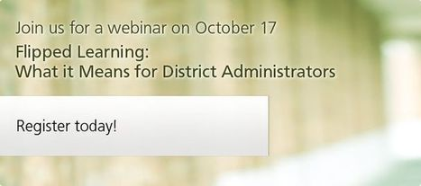 Flipped Learning: What It Means for District Admin's , sponsored by Schoolwires | Educational Technology: Leaders and Leadership | Scoop.it
