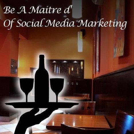 Be A Maitre d' Of Social Media Marketing | Social Media, Marketing and Promotion | Scoop.it