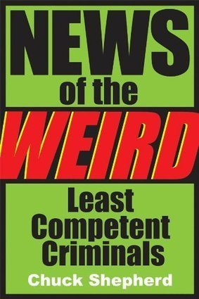 News of the Weird: Least Competent Criminals | Strange days indeed... | Scoop.it