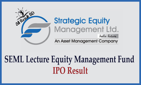 SEML Lecture Equity Management Fund IPO Result | Bangladesh Education Board Result | Scoop.it