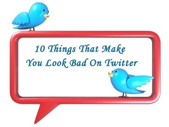 10 Things That Make You Look Bad On Twitter   Topics of Interest - general   Scoop.it