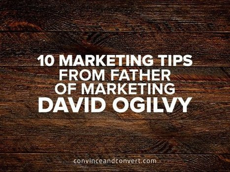10 Marketing Tips from Father of Marketing David Ogilvy | Digital Content Marketing | Scoop.it