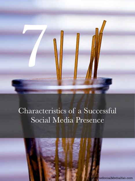 7 Characteristics of a Successful Social Media Presence | social: who, how, where to market | Scoop.it