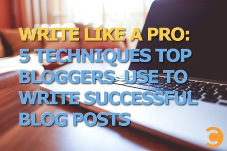 Write Like a Pro: 5 Techniques Top Bloggers Use to Write Successful Blog Posts | ventures of e-learning instruction | Scoop.it