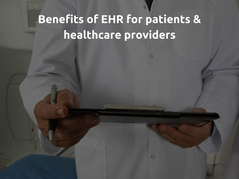 Benefits of EHR for patients & healthcare providers | EHR and Health IT Consulting | Scoop.it