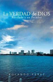 La Verdad de Dios, Revelada a un Pecador. Un libro por Rolando Pérez | Palibrio | Obras de Palibrio | Scoop.it