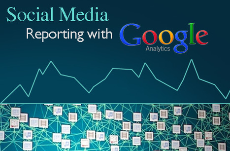 The 5 Top Google Analytics Reports for Social Media Marketers | SocialIntelligence | Scoop.it