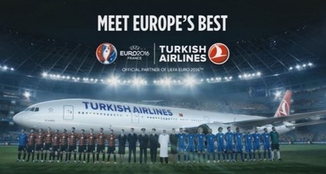 Watch : Turkish Airlines launches 'Meet Europe's Best' campaign ahead of UEFA EURO 2016 | A Fresh Look at the Latest UK Marketing News | Scoop.it