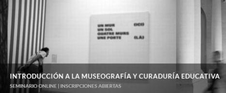 GESTART - Gestores Culturales: SEMINARIO ONLINE: INTRODUCCIÓN A LA MUSEOGRAFÍA Y CURADURÍA EDUCATIVA | Introducción a las artes visuales | Scoop.it