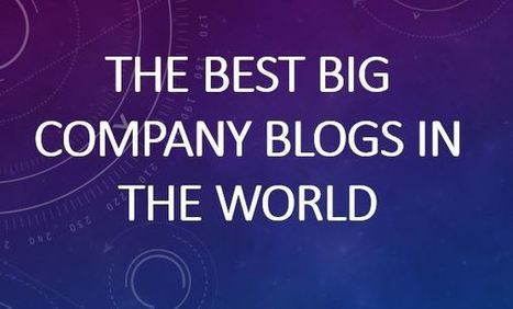 The 10 best big company blogs in the world - Schaefer Marketing Solutions: We Help Businesses {grow} | Advocacy communications | Scoop.it