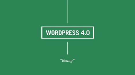 "A Journey of WordPress 4.0, ""Benny""   Web Development Blog, News, Articles   Scoop.it"