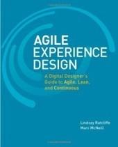 Agile Experience Design: A Digital Designer's Guide to Agile, Lean ... | Agile SE | Scoop.it