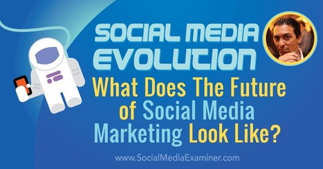 Social Media Evolution: What Does the Future of Social Marketing Look Like? : Social Media Examiner | social networking | Scoop.it