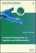 A Systemic Perspective on Cognition and Mathematics (Communications in Cybernetics, Systems Science and Engineering) by Jeffrey Yi-Lin Forrest downloads torrent | Content in Context | Scoop.it