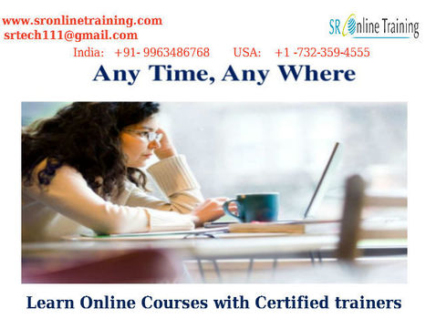 Any time, Any Where Learn #Online Courses with Certified Trainer www.sronlinetraining.com   Sr Online Training   Scoop.it