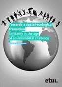 Towards a social-ecological transition. Solidarity in the age of environmental challenge   The Great Transition   Scoop.it